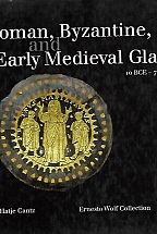 ROMAN BYZANTINE AND EARLY MEDIEVAL GLASS 10 BCE-700 CE- Ernesto Wolf Collection